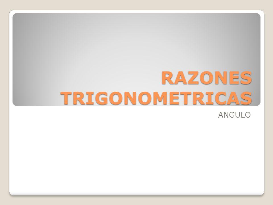 RAZONES TRIGONOMETRICAS ANGULO