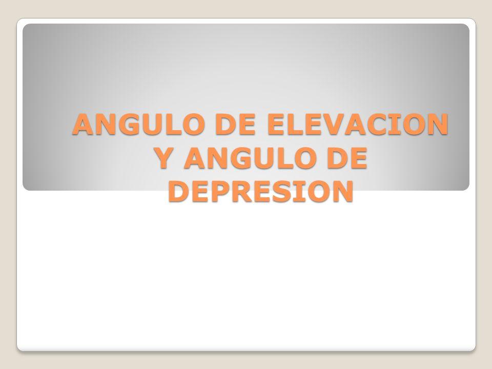 ANGULO DE ELEVACION Y ANGULO DE DEPRESION