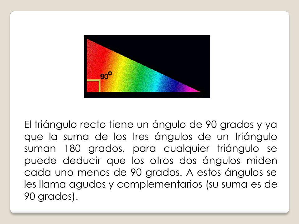 El triángulo recto tiene un ángulo de 90 grados y ya que la suma de los tres ángulos de un triángulo suman 180 grados, para cualquier triángulo se pue