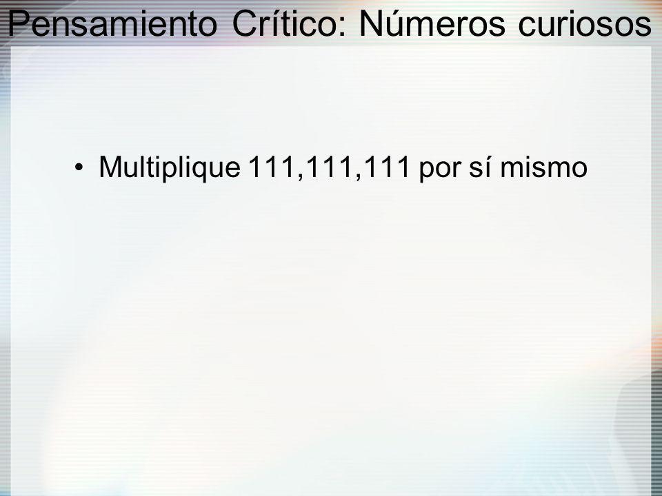 Pensamiento Crítico: Números curiosos Multiplique 111,111,111 por sí mismo