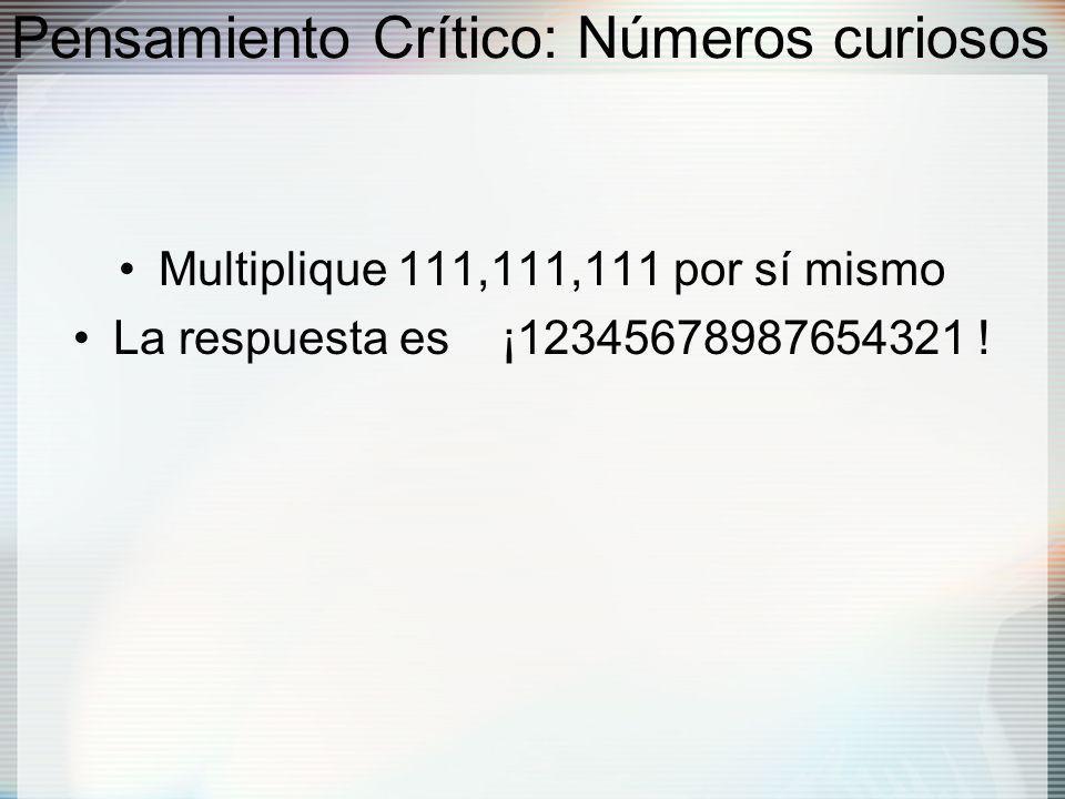 Pensamiento Crítico: Números curiosos Multiplique 111,111,111 por sí mismo La respuesta es ¡12345678987654321 !