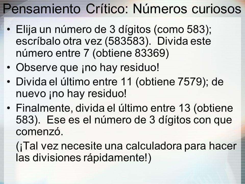 Pensamiento Crítico: Números curiosos Elija un número de 3 dígitos (como 583); escríbalo otra vez (583583).