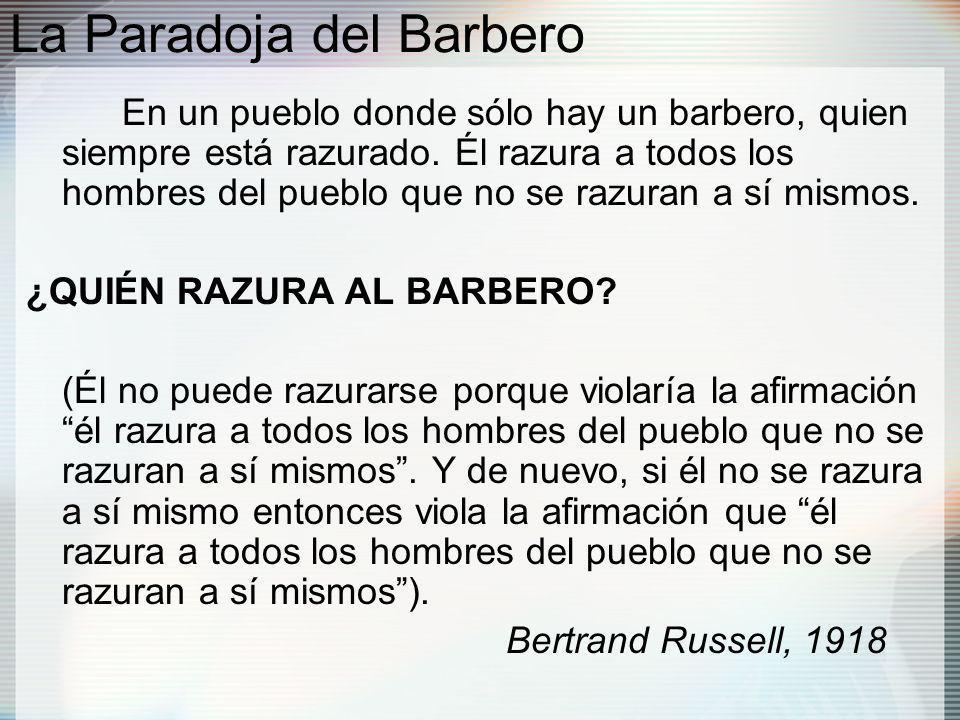 La Paradoja del Barbero En un pueblo donde sólo hay un barbero, quien siempre está razurado.