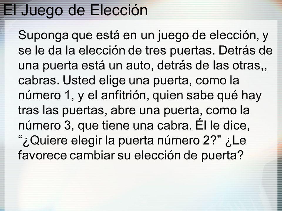 El Juego de Elección Suponga que está en un juego de elección, y se le da la elección de tres puertas.