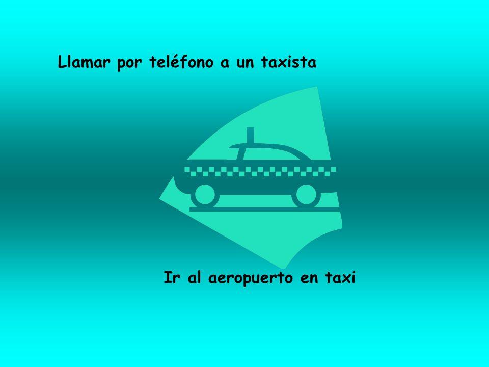 Ir al aeropuerto en taxi Llamar por teléfono a un taxista