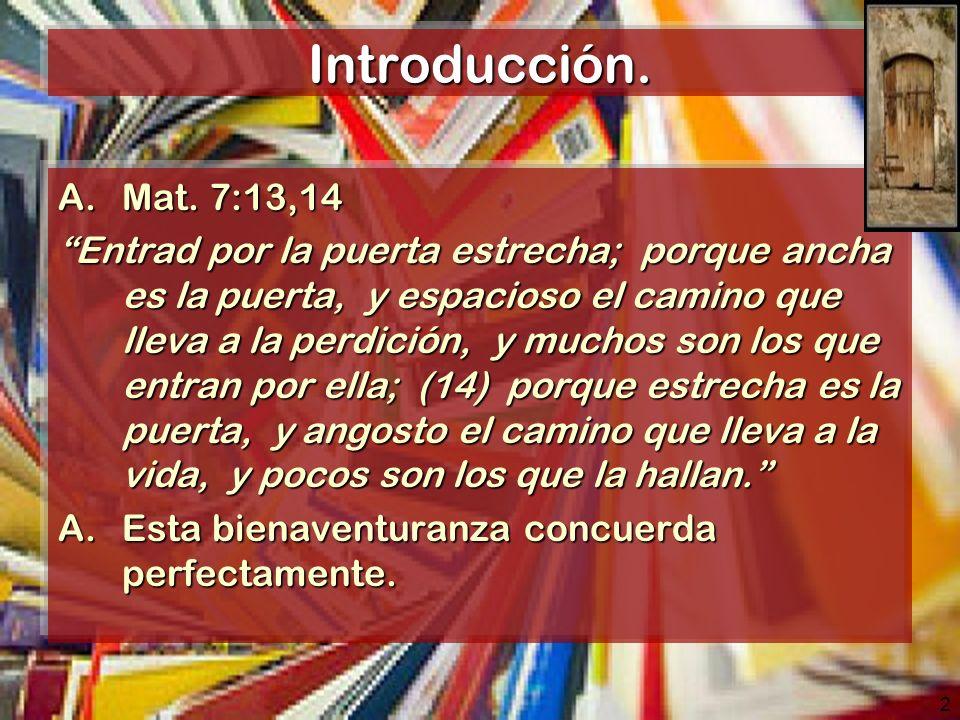 2 Introducción. A.Mat. 7:13,14 Entrad por la puerta estrecha; porque ancha es la puerta, y espacioso el camino que lleva a la perdición, y muchos son