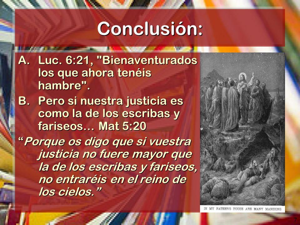 7 Conclusión: A.Luc.6:21, Bienaventurados los que ahora tenéis hambre .