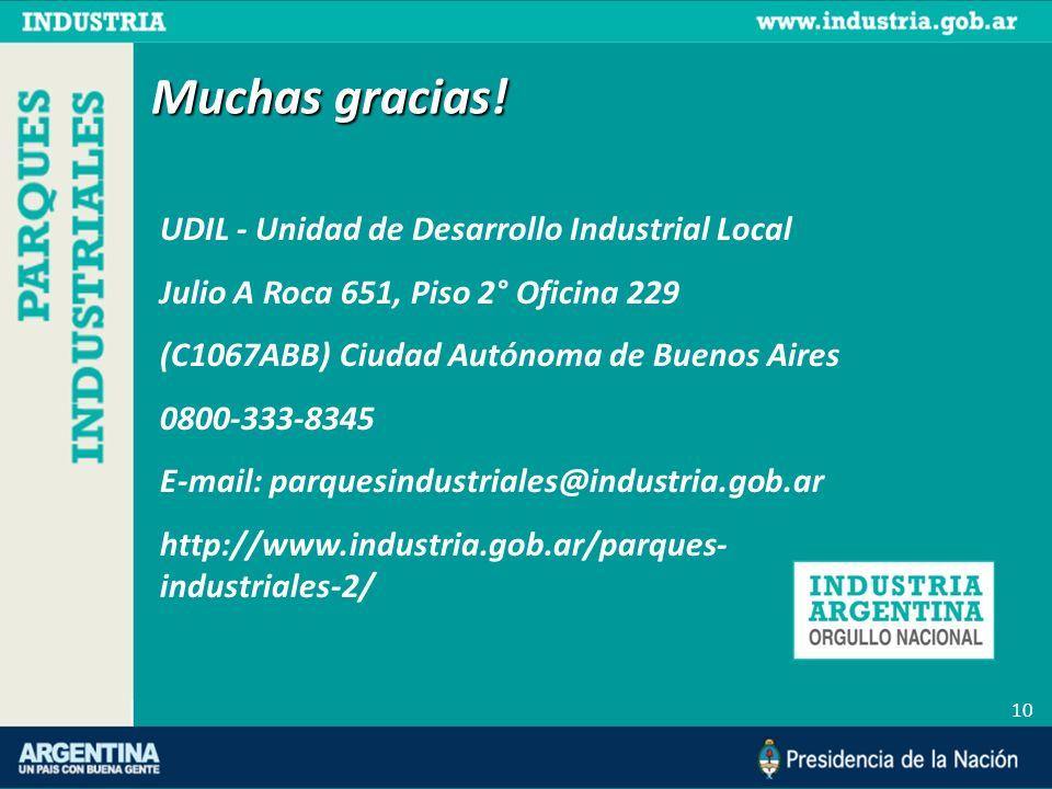 10 UDIL - Unidad de Desarrollo Industrial Local Julio A Roca 651, Piso 2° Oficina 229 (C1067ABB) Ciudad Autónoma de Buenos Aires 0800-333-8345 E-mail:
