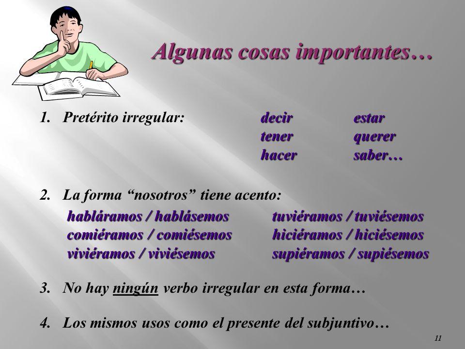 10 El Imperfecto del Subjuntivo: -ra-´ramos-se-semos Poner:-ra-´ramos-se-semos -ras-rais-ses-seis -ra-ran-se-sen -ra-´ramos-se-semos Poner:-ra-´ramos-