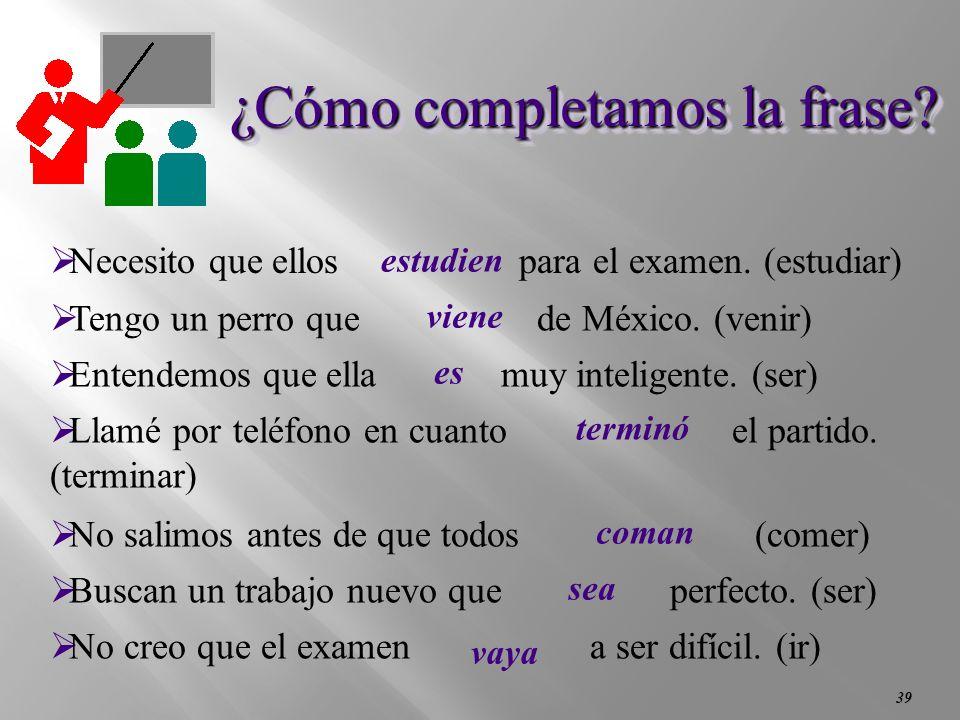 38 Cuidado con la preposiciones: de, sin y para Con estos adverbios que tienen preposición necesitas si no hay dos sujetos el verbo va en infinitivo s