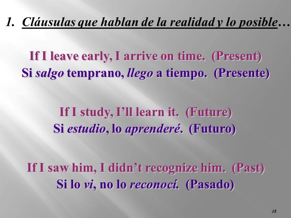 47 1. La realidad y lo posible… [Si + + Indicativo],, [Indicativo] presente (pretérito) presente (pretérito) futuro (presente) (pretérito) futuro (pre