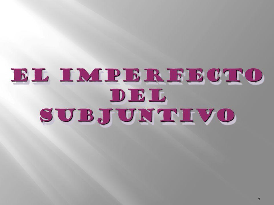 9 El Imperfecto Del subjuntivo El Imperfecto Del subjuntivo