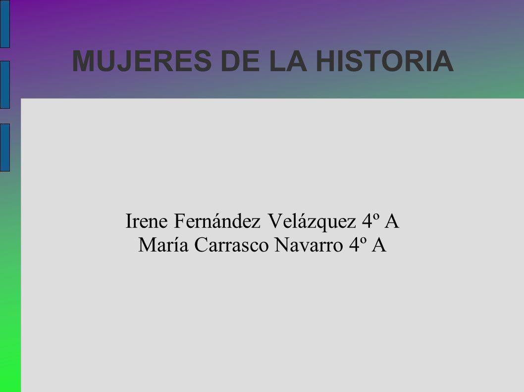 MUJERES DE LA HISTORIA Irene Fernández Velázquez 4º A María Carrasco Navarro 4º A