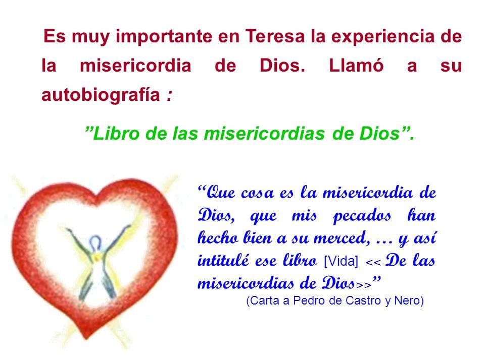 Es muy importante en Teresa la experiencia de la misericordia de Dios. Llamó a su autobiografía : Libro de las misericordias de Dios. Que cosa es la m