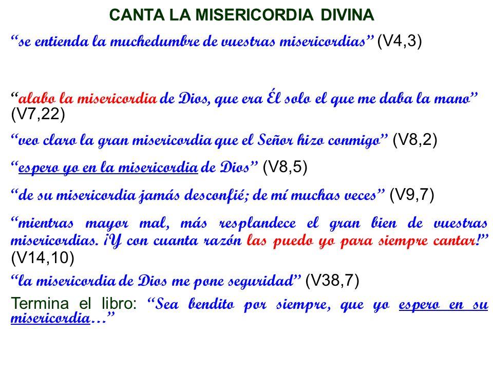 CANTA LA MISERICORDIA DIVINA se entienda la muchedumbre de vuestras misericordias (V4,3) alabo la misericordia de Dios, que era Él solo el que me daba
