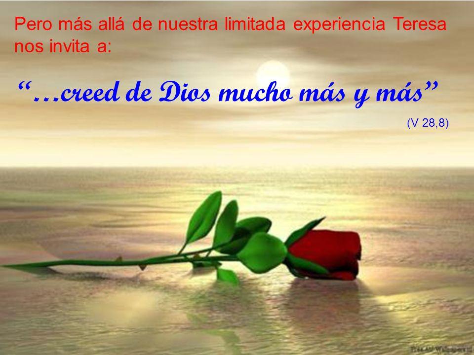 …creed de Dios mucho más y más (V 28,8) Pero más allá de nuestra limitada experiencia Teresa nos invita a: