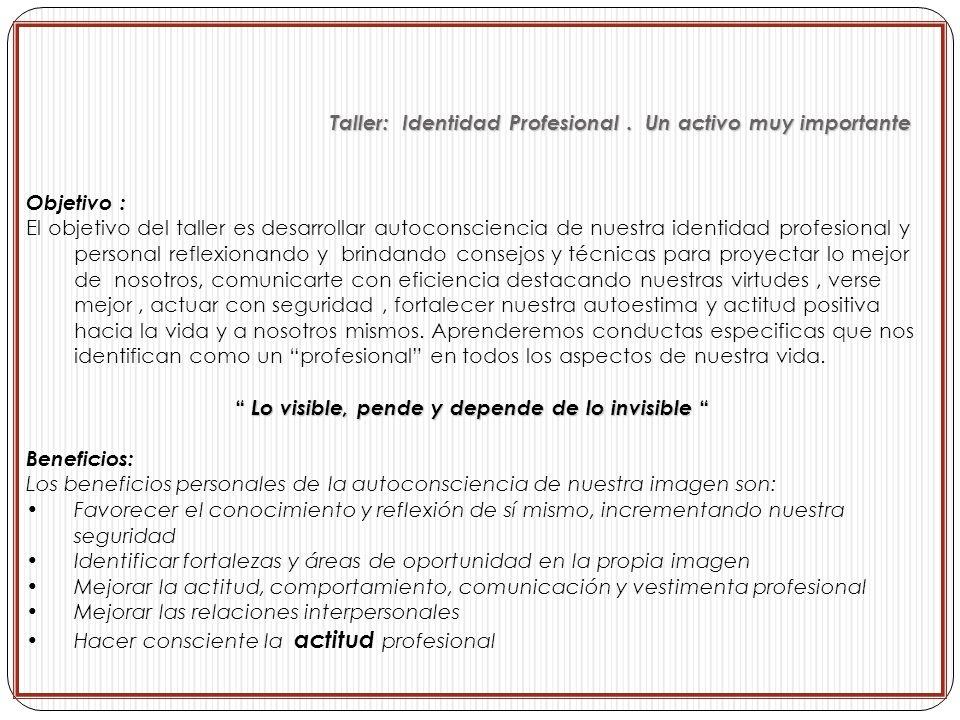 Objetivo : El objetivo del taller es desarrollar autoconsciencia de nuestra identidad profesional y personal reflexionando y brindando consejos y técn