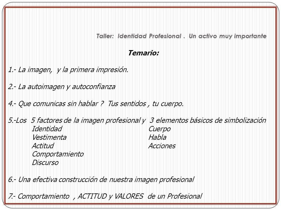 La imagen, y la primera impresión DINAMICA Taller: Identidad Profesional.