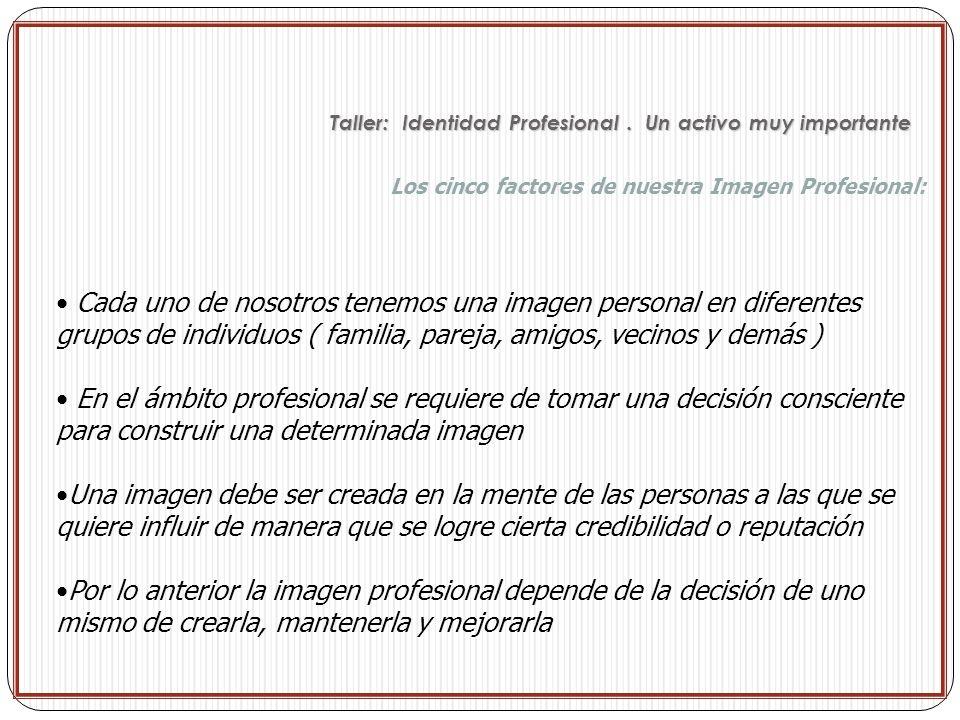 Los cinco factores de nuestra Imagen Profesional: Cada uno de nosotros tenemos una imagen personal en diferentes grupos de individuos ( familia, parej