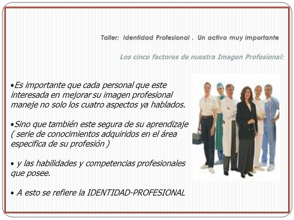 Los cinco factores de nuestra Imagen Profesional: Es importante que cada personal que este interesada en mejorar su imagen profesional maneje no solo