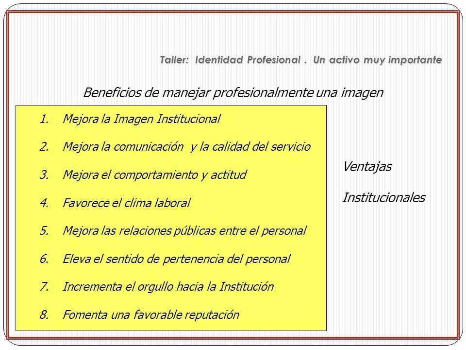 Beneficios de manejar profesionalmente una imagen 1.Mejora la Imagen Institucional 2.Mejora la comunicación y la calidad del servicio 3.Mejora el comp