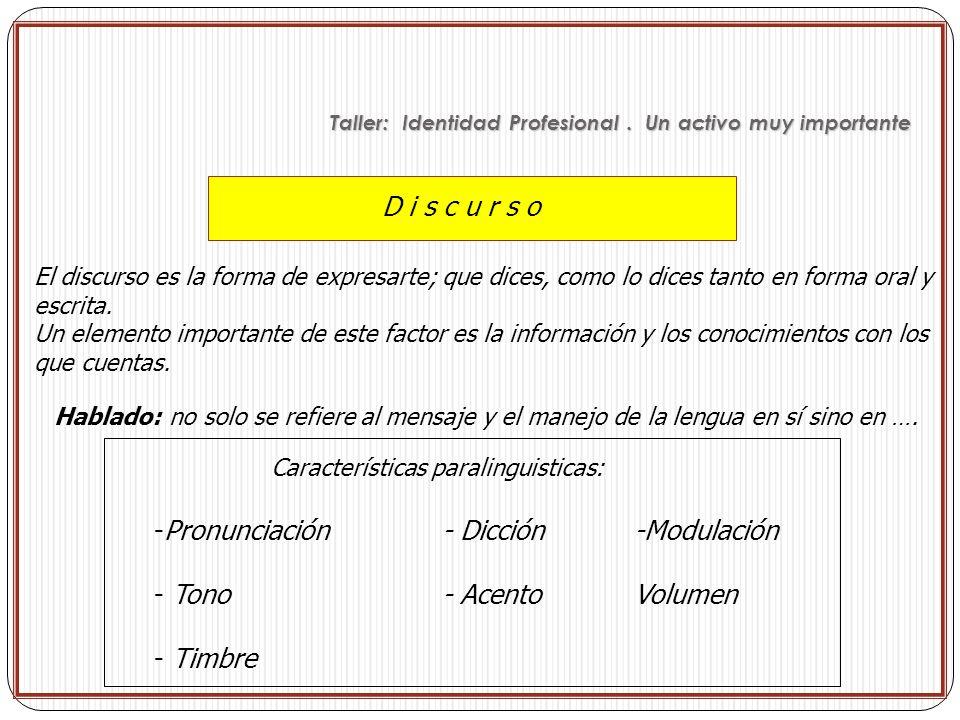 D i s c u r s o El discurso es la forma de expresarte; que dices, como lo dices tanto en forma oral y escrita. Un elemento importante de este factor e