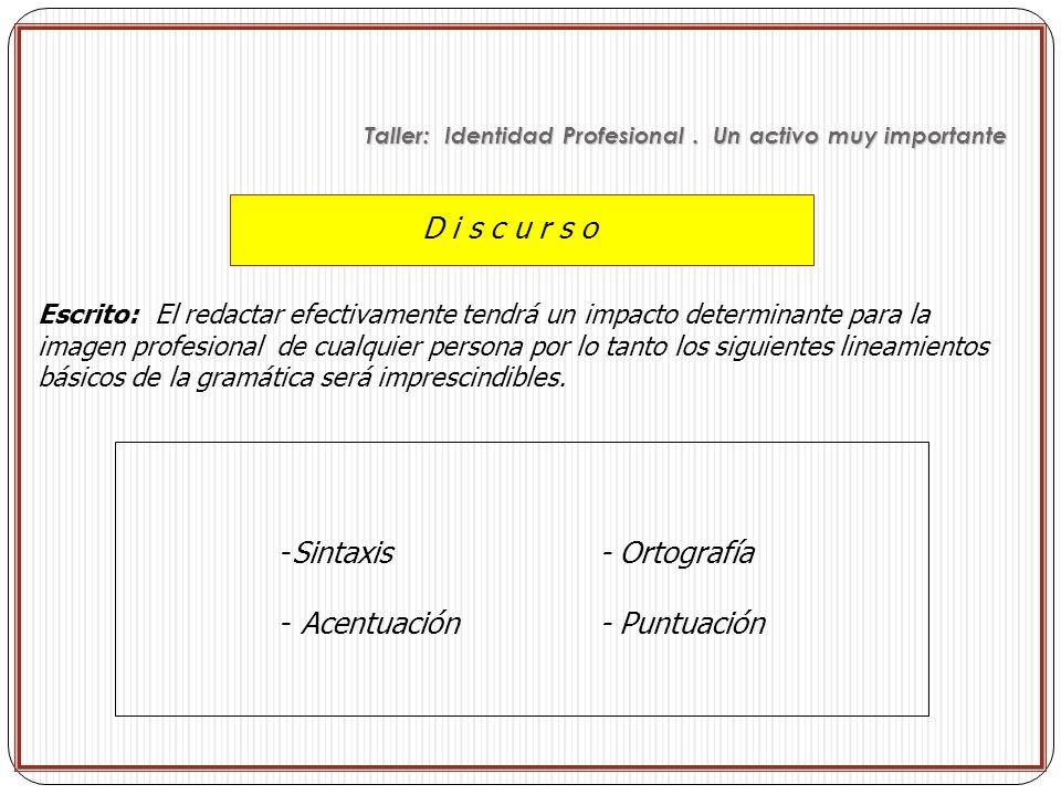 D i s c u r s o Escrito: El redactar efectivamente tendrá un impacto determinante para la imagen profesional de cualquier persona por lo tanto los sig