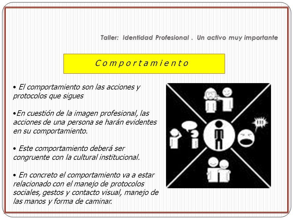 C o m p o r t a m i e n t o El comportamiento son las acciones y protocolos que sigues En cuestión de la imagen profesional, las acciones de una perso