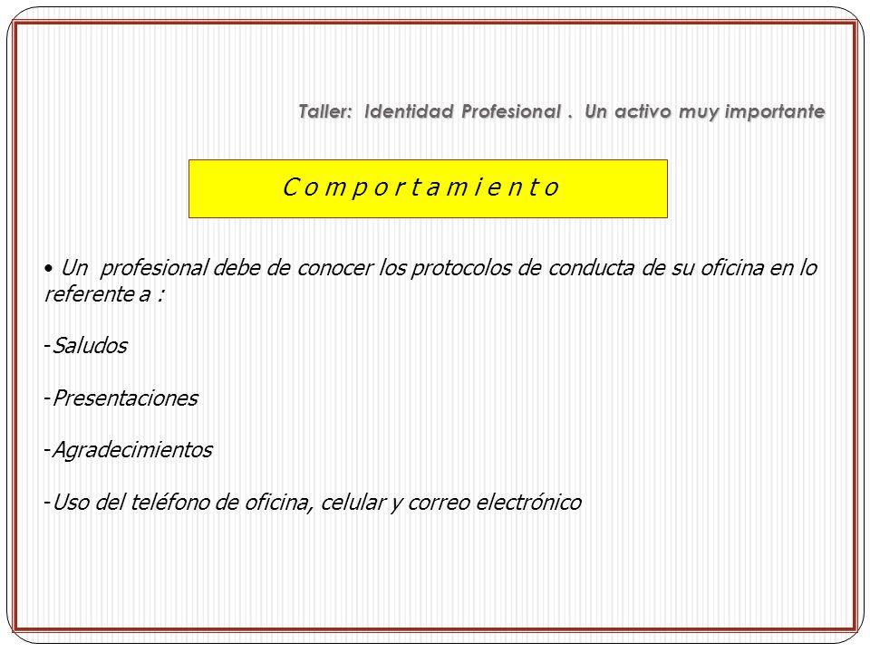 C o m p o r t a m i e n t o Un profesional debe de conocer los protocolos de conducta de su oficina en lo referente a : -Saludos -Presentaciones -Agra
