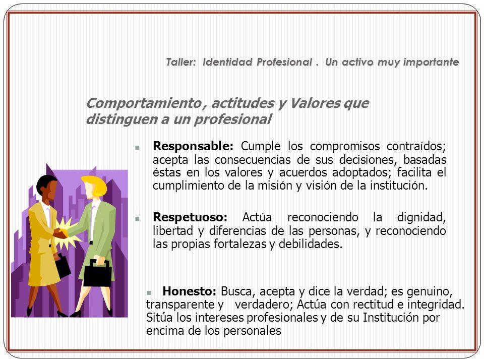 Responsable: Cumple los compromisos contra í dos; acepta las consecuencias de sus decisiones, basadas é stas en los valores y acuerdos adoptados; faci