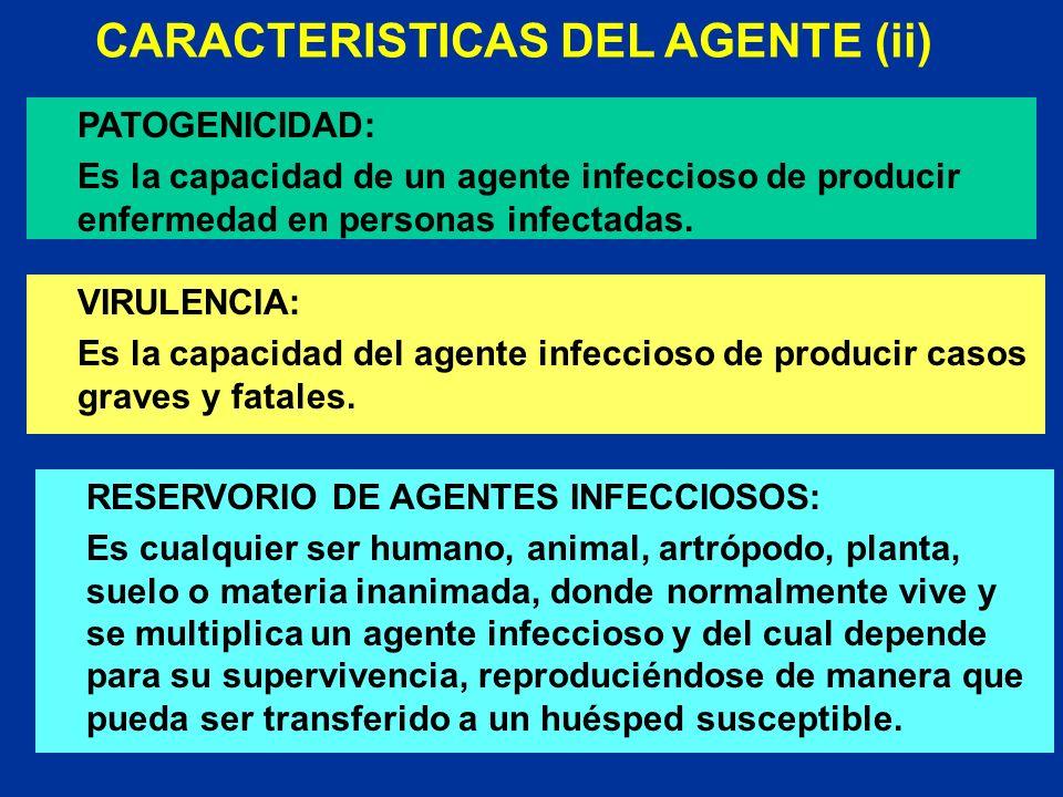 CARACTERISTICAS DEL AGENTE (ii) PATOGENICIDAD: Es la capacidad de un agente infeccioso de producir enfermedad en personas infectadas. VIRULENCIA: Es l