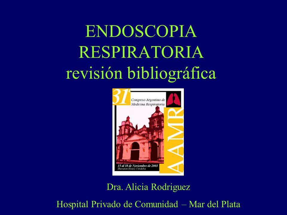 ENDOSCOPIA RESPIRATORIA revisión bibliográfica Dra. Alicia Rodriguez Hospital Privado de Comunidad – Mar del Plata
