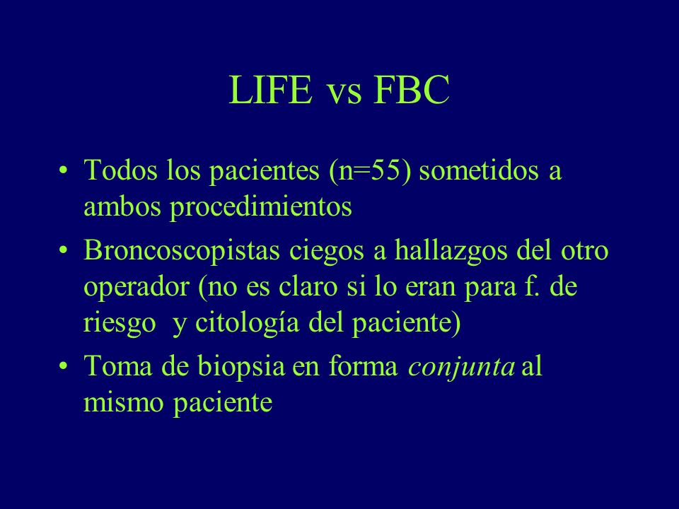 LIFE vs FBC Todos los pacientes (n=55) sometidos a ambos procedimientos Broncoscopistas ciegos a hallazgos del otro operador (no es claro si lo eran p