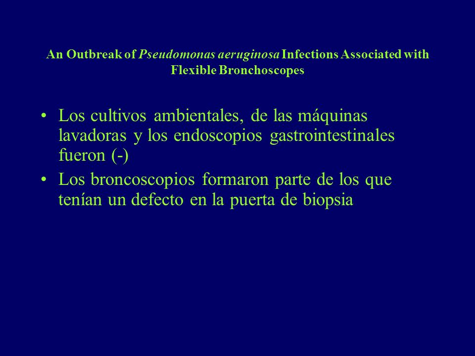 An Outbreak of Pseudomonas aeruginosa Infections Associated with Flexible Bronchoscopes Los cultivos ambientales, de las máquinas lavadoras y los endo