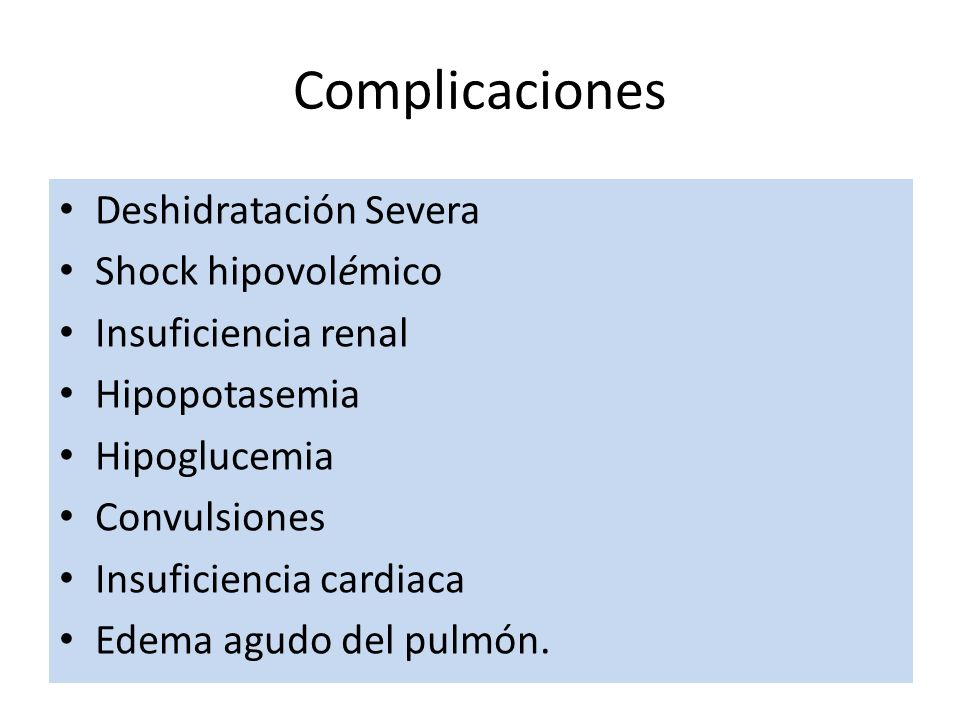 Deshidratación Severa Shock hipovolémico Insuficiencia renal Hipopotasemia Hipoglucemia Convulsiones Insuficiencia cardiaca Edema agudo del pulmón.