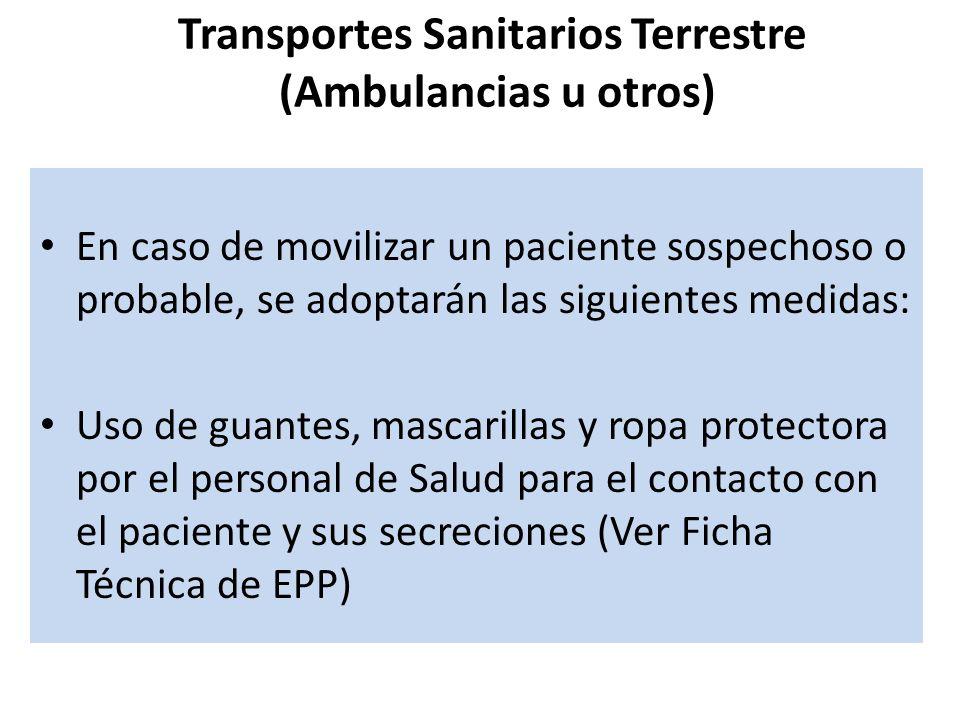 Transportes Sanitarios Terrestre (Ambulancias u otros) En caso de movilizar un paciente sospechoso o probable, se adoptarán las siguientes medidas: Us