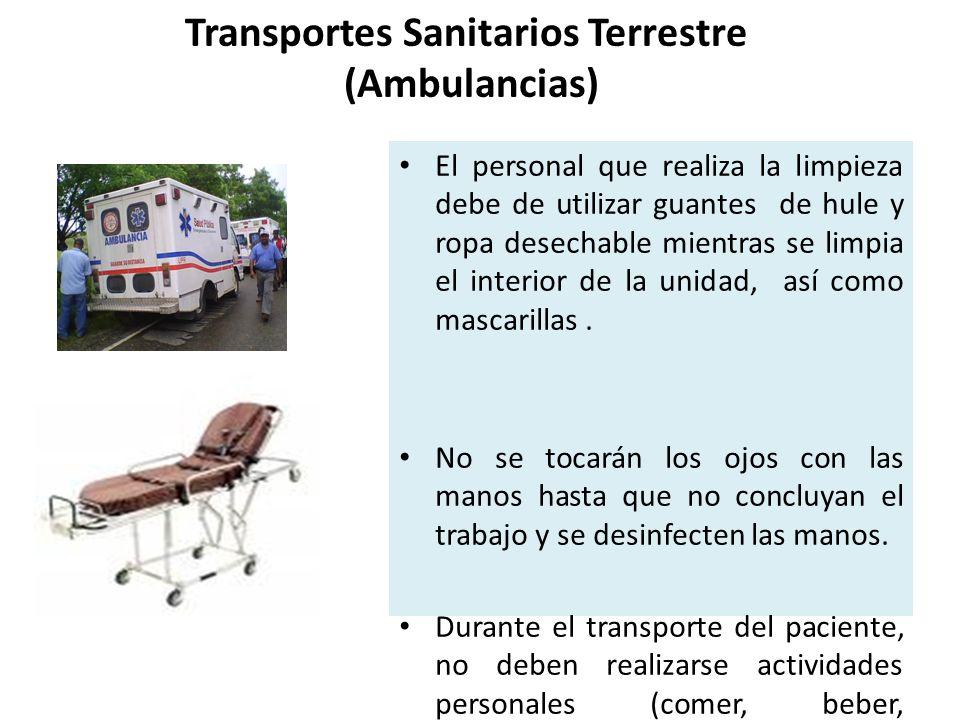 Transportes Sanitarios Terrestre (Ambulancias) El personal que realiza la limpieza debe de utilizar guantes de hule y ropa desechable mientras se limpia el interior de la unidad, así como mascarillas.