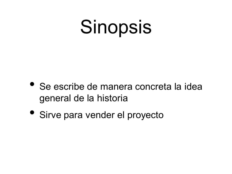 Sinopsis Se escribe de manera concreta la idea general de la historia Sirve para vender el proyecto