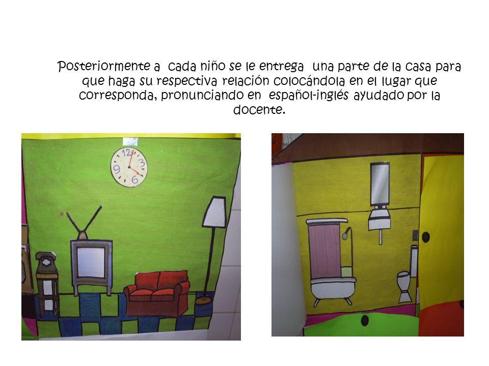 Posteriormente a cada niño se le entrega una parte de la casa para que haga su respectiva relación colocándola en el lugar que corresponda, pronuncian