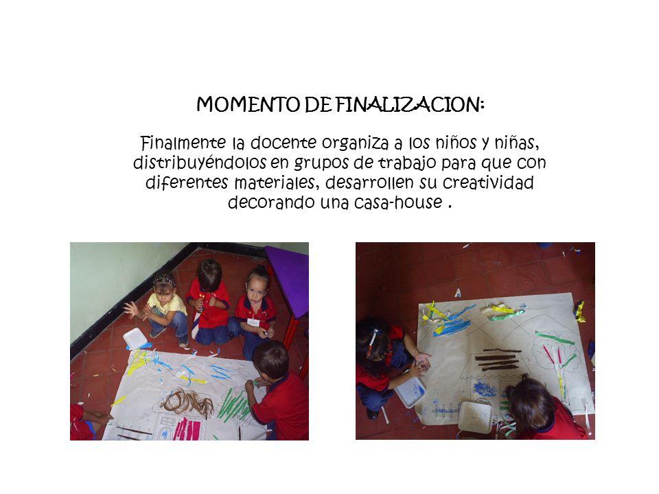 MOMENTO DE FINALIZACION: Finalmente la docente organiza a los niños y niñas, distribuyéndolos en grupos de trabajo para que con diferentes materiales,