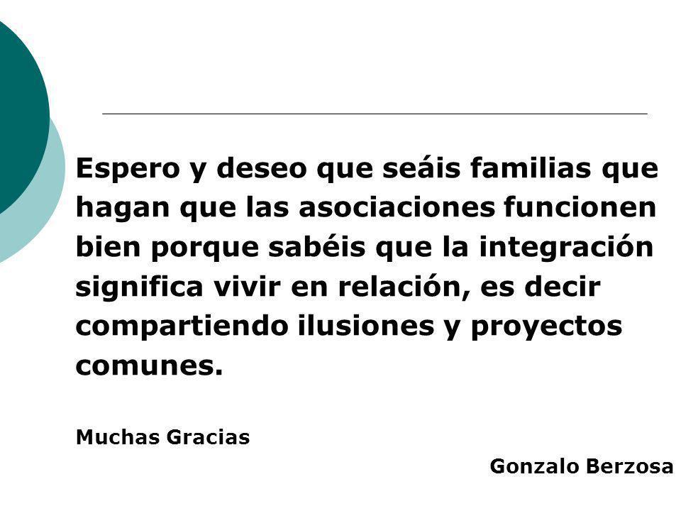 Espero y deseo que seáis familias que hagan que las asociaciones funcionen bien porque sabéis que la integración significa vivir en relación, es decir