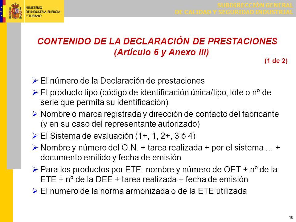 SUBDIRECCIÓN GENERAL DE CALIDAD Y SEGURIDAD INDUSTRIAL 10 CONTENIDO DE LA DECLARACIÓN DE PRESTACIONES (Artículo 6 y Anexo III) El número de la Declara