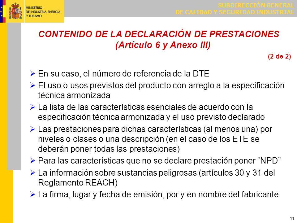 SUBDIRECCIÓN GENERAL DE CALIDAD Y SEGURIDAD INDUSTRIAL 11 CONTENIDO DE LA DECLARACIÓN DE PRESTACIONES (Artículo 6 y Anexo III) En su caso, el número d