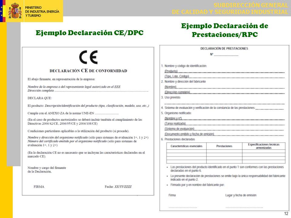 SUBDIRECCIÓN GENERAL DE CALIDAD Y SEGURIDAD INDUSTRIAL 12 Ejemplo Declaración CE/DPC Ejemplo Declaración de Prestaciones/RPC