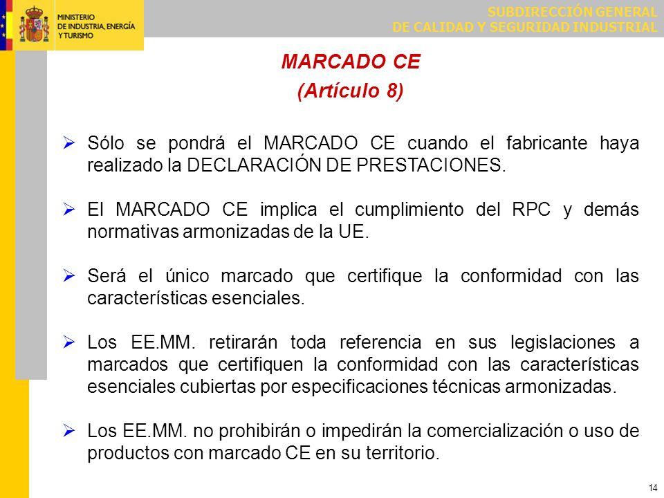 SUBDIRECCIÓN GENERAL DE CALIDAD Y SEGURIDAD INDUSTRIAL 14 MARCADO CE (Artículo 8) Sólo se pondrá el MARCADO CE cuando el fabricante haya realizado la