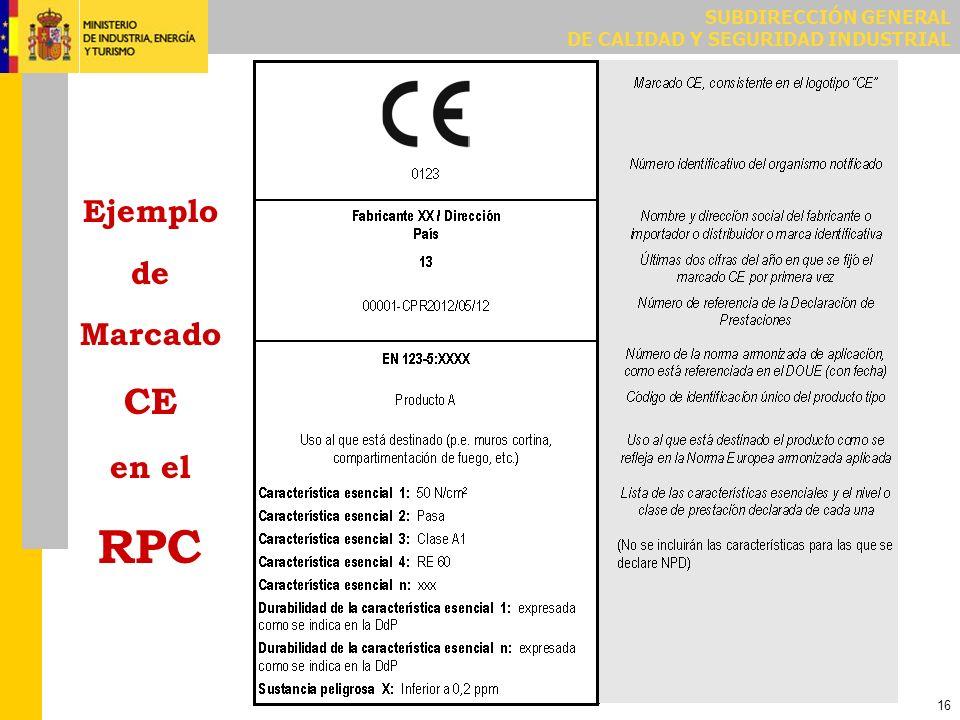 SUBDIRECCIÓN GENERAL DE CALIDAD Y SEGURIDAD INDUSTRIAL 16 Ejemplo de Marcado CE en el RPC