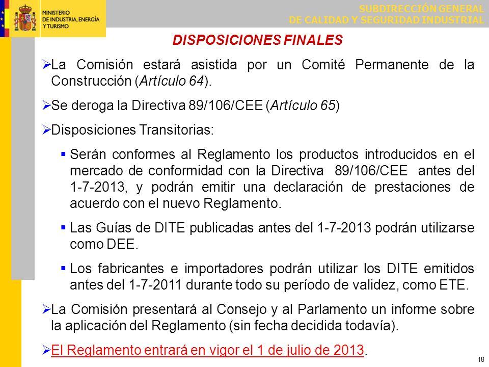 SUBDIRECCIÓN GENERAL DE CALIDAD Y SEGURIDAD INDUSTRIAL 18 DISPOSICIONES FINALES La Comisión estará asistida por un Comité Permanente de la Construcció