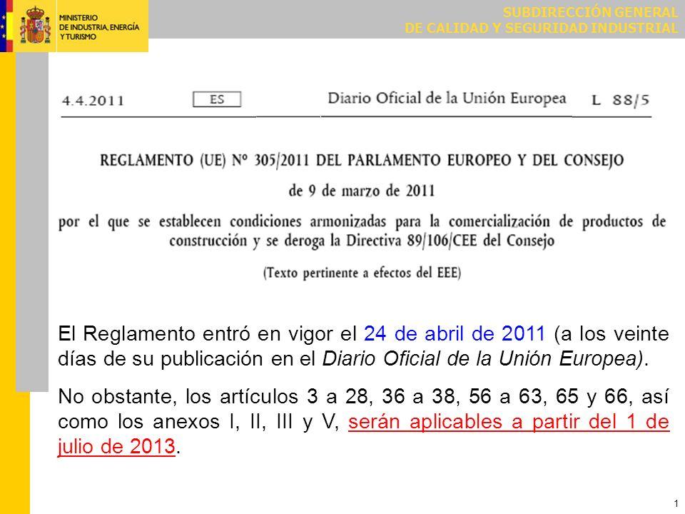 SUBDIRECCIÓN GENERAL DE CALIDAD Y SEGURIDAD INDUSTRIAL 1 El Reglamento entró en vigor el 24 de abril de 2011 (a los veinte días de su publicación en e
