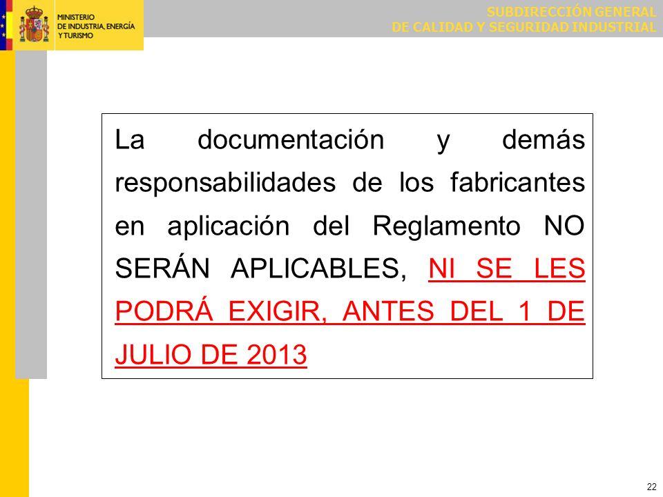 SUBDIRECCIÓN GENERAL DE CALIDAD Y SEGURIDAD INDUSTRIAL 22 La documentación y demás responsabilidades de los fabricantes en aplicación del Reglamento N