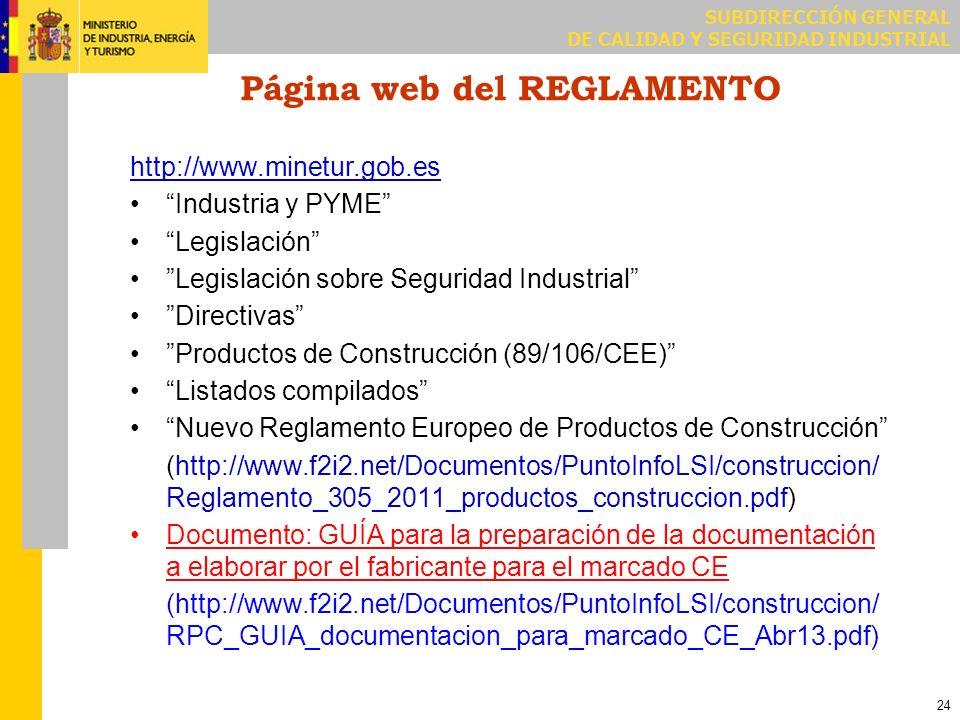 SUBDIRECCIÓN GENERAL DE CALIDAD Y SEGURIDAD INDUSTRIAL 24 Página web del REGLAMENTO http://www.minetur.gob.es Industria y PYME Legislación Legislación